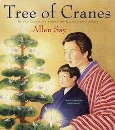 Tree of Cranes by Allen Say.  Lesson plan: http://diaryofbookworm.wordpress.com/2013/08/06/tree-of-cranes-allen-say/