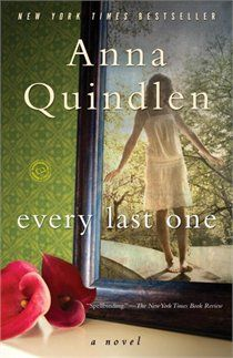 I read this book in two days. It's breathtaking, mesmerizing, all those good things. I love authors with the caliber of talent that Quindlen has for crafting characters.  I can't believe it took me this long to discover her.