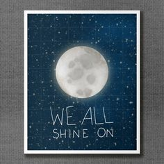 We All Shine On 8x10 / Typographic Print, Moon and Stars, Digital Print, Outer Space Theme, Playroom, Kids Room Art, Nursery Art, Dorm Decor. $20.00, via Etsy.