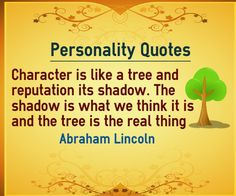 Reputation Quotes about the character:Character is like a tree and reputation its shadow. The shadow is what we think it is, and the tree is the real thing Reputation Quotes, Personality Quotes, Character Quotes, Abraham Lincoln, Quotations, Things To Think About, Author, Thoughts, Sayings