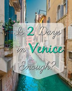 Is 2 Days in Venice enough?