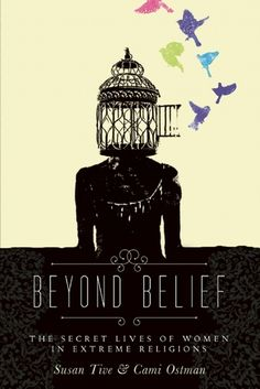 Beyond Belief: The Secret Lives of Women in Extreme Religions. Beyond Belief addresses what happens when women of extreme religions decide to walk away.