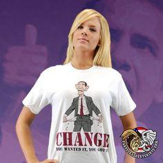 Change - You Wanted It You Got It T-Shirt (Anti-Obama) $15.76