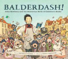 Literature - Balderdash! John Newbery and the Boisterous Birth of Children's Books by Michelle Markel and Nancy Carpenter, 2017