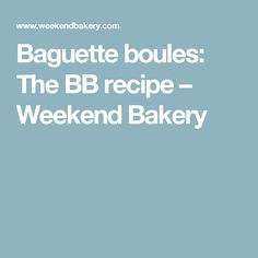 Baguette boules: The BB recipe – Weekend Bakery