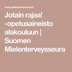 Jotain rajaa! -opetusaineisto alakouluun | Suomen Mielenterveysseura Social Skills, Positivity, Teaching, School, Ideas, Schools, Learning, Education, Thoughts