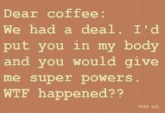 Dear coffee.....