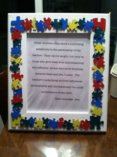 Autism awareness. I made this for my boyfriend who is a special ed teacher. Made from wooden frame and painted puzzle pieces. Simple and thoughtful!