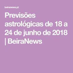Previsões astrológicas de 18 a 24 de junho de 2018   BeiraNews