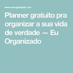 Planner gratuito pra organizar a sua vida de verdade — Eu Organizado