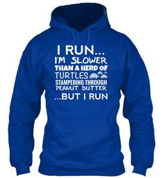 I Run I'm Slower Than A Herd Of Turtles Stampeding Through Peanut Butter ...But I Run Royal Blue Sweatshirt Front