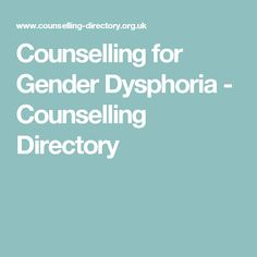 Counselling for Gender Dysphoria - Counselling Directory