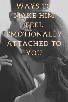 7f2b576ecc3a7621527193ea330364cf - How To Get A Man Emotionally Attached To You