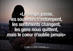 Time passes, memories fade, sentiments change, people leave you, but the heart never forgets. Famous Quotes, Best Quotes, Love Quotes, Inspirational Quotes, French Words, French Quotes, Positive Thoughts, Positive Quotes, Unity Quotes