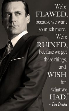 Do you like Mad Men? Get the best quotes and 10 of the most important life lessons I learned from watching Mad Men. Mad Men Quotes, Funny Quotes, Motivational Sayings, Inspirational Quotes, Don Draper Quotes, Important Life Lessons, Lessons Learned, Men Tv, Mad World