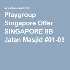 Playgroup Singapore Offer SINGAPORE 8B Jalan Masjid #01-03