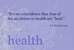 """4 of 6 letters in Health are """"heal"""""""