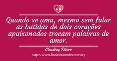 Quando se ama, mesmo sem falar as batidas de dois corações apaixonados trocam palavras de amor. http://www.lindasfrasesdeamor.org/frases/amor/lindas