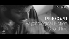 Incessant   Psychological Fiction Short Film   2016