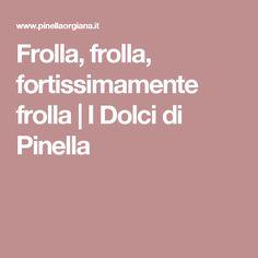 Frolla, frolla, fortissimamente frolla   I Dolci di Pinella