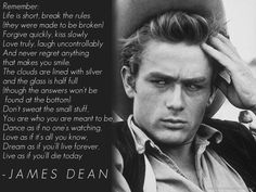 "James dean, quote, full quote, wonderfully said ""dream as if you'll live forever, live as if you'll die today."" Amen."