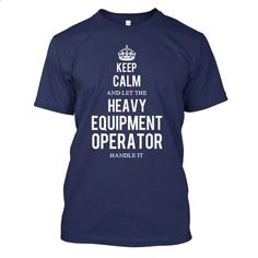 Heavy Equipment Operator - #sweater fashion #moda sweater. PURCHASE NOW => https://www.sunfrog.com/LifeStyle/Keep-Calm-And-Let-The-Heavy-Equipment-Operator-Handle-It.html?68278