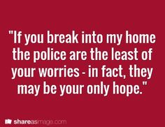 If you break into my home the police are the least of your worries...