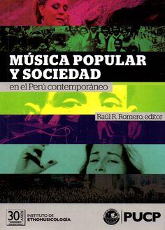 Música popular y sociedad en el Perú contemporáneo/ Raúl R. Romero, editor, (Pontificia Universidad Católica del Perú. Instituto de Etnomusicología, 2015)