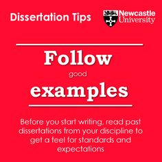 Follow good examples Before you start writing, read past dissertations from your discipline to get a feel for standards and expectations.