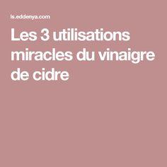 Les 3 utilisations miracles du vinaigre de cidre