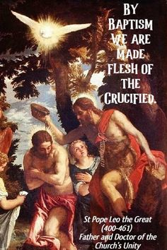 """""""By Baptism we are made flesh of the Crucified.""""St Pope Leo the Great (400-461)Father and Doctor of the Church's Unity"""