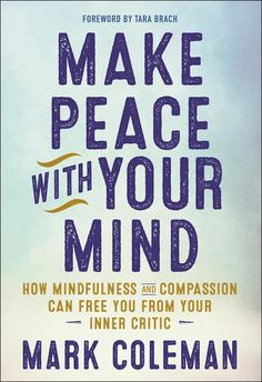 Make Peace With Your Mind: How Mindfulness and Compassion Can Free You From Your Inner Critic by Mark Coleman - see more of the best mindfulness and meditation books by clicking thru to the full list Mindfulness Books, Meditation Books, What Is Mindfulness, Best Meditation, Mindfulness Activities, Paz Interior, Personal Development Books, Make Peace, Critic