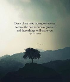 Dont chase love money or success..