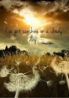 I've got sunshine on a cloudy day..