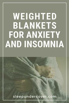 - WEIGHTED BLANKETS FOR ANXIETY AND INSOMNIA - Some people would prefer to treat their anxiety and insomnia in a more natural manner.One recently explored treatment is the use of a weighted blanket for anxiety and insomnia.