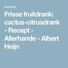 Frisse fruitdrank: cactus-citrusdrank - Recept - Allerhande - Albert Heijn