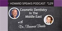 Cosmetic Dentistry In The Middle East with Thamer Theeb : Howard Speaks Podcast #129 - Howard Speaks - Dentaltown