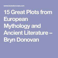 15 Great Plots from European Mythology and Ancient Literature – Bryn Donovan