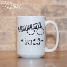MUG ~ ENGLISH Geek if I say it, then its a word (with geeky eye glasses) ~ Mug ~ Coffee Mug ~ Mugs ~ Tea Mug ~ Funny Quote Mug ~ Sarcastic ~