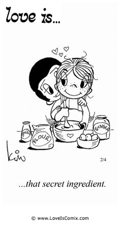 Love Is... that secret ingredient.