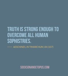 Quote Of The Day: August 27, 2014 - Truth is strong enough to overcome all human sophistries. — Aeschines, In Timarchum, 84 (107)