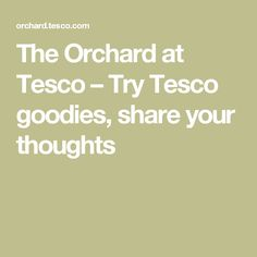 The Orchard at Tesco – Try Tesco goodies, share your thoughts