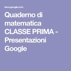 Quaderno di matematica CLASSE PRIMA - Presentazioni Google