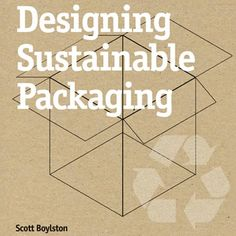 Designing Sustainable Packaging by Scott Boylston.