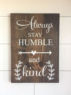 Large Wood Sign - Always Stay Humble and Kind - Tim McGraw - Subway Sign - Farmhouse Sign - Home Decor - Inspirational Sign - Country Music Diy Wood Signs, Rustic Wood Signs, Pallet Signs, Board And Brush, Homemade Signs, Inspirational Signs, Painted Signs, Painted Wood, Vinyl Lettering
