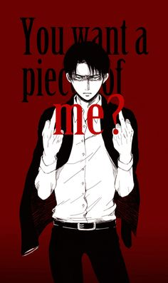 Levi babe i don't want just a piece I WANT ALL OF YA