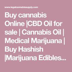 Buy cannabis Online |CBD Oil for sale | Cannabis Oil | Medical Marijuana | Buy Hashish |Marijuana Edibles | Hemp Oil | Rick Simpson Oil | Shatter