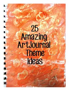 "Here are 25 ideas for giving your art journals a ""place to go.""   1. Retro Journal - Kick it old school.  2. Body Parts-  Each page focuse..."