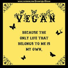 The only life that belongs to me is my own. #vegan