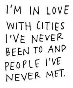 I'm in love with cities I've never been to and people I've never met. Travel love. #quote
